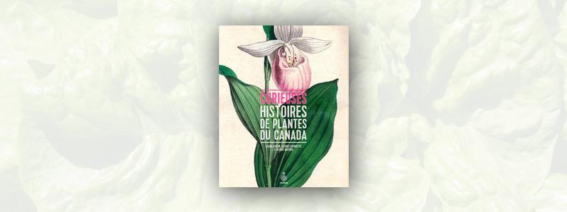 Curieuses histoires de plantes du Canada  –  Tome 1