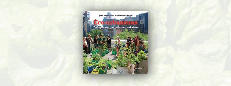 Éco-urbanisme – Défis planétaires, solutions urbaines