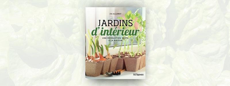 Jardins d'intérieur - Une révolution verte à la maison