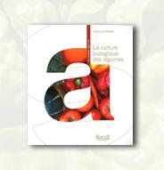 La Culture biologique des légumes - 2e édition